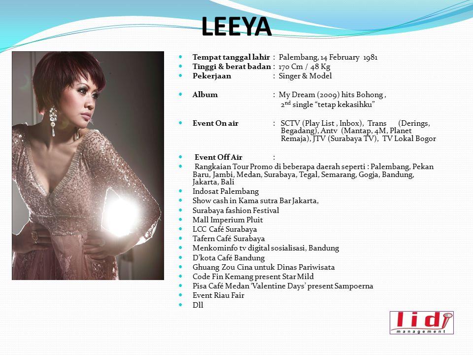 LEEYA Tempat tanggal lahir : Palembang, 14 February 1981 Tinggi & berat badan : 170 Cm / 48 Kg Pekerjaan : Singer & Model Album: My Dream (2009) hits