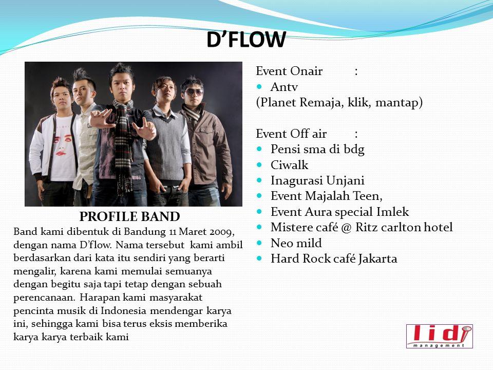 D'FLOW Event Onair: Antv (Planet Remaja, klik, mantap) Event Off air: Pensi sma di bdg Ciwalk Inagurasi Unjani Event Majalah Teen, Event Aura special