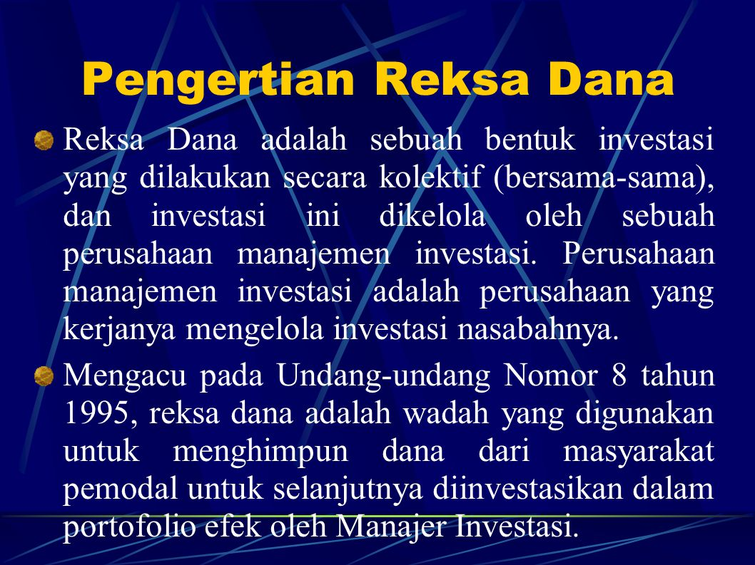 Pengertian Reksa Dana Reksa Dana adalah sebuah bentuk investasi yang dilakukan secara kolektif (bersama-sama), dan investasi ini dikelola oleh sebuah