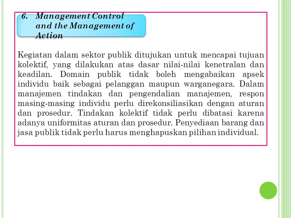Keputusan yang dibuat di sektor publik sarat dengan nilai, yaitu nilai kolektif. Manajemen di sektor publik harus peka terhadap nilai ini, sebab bila