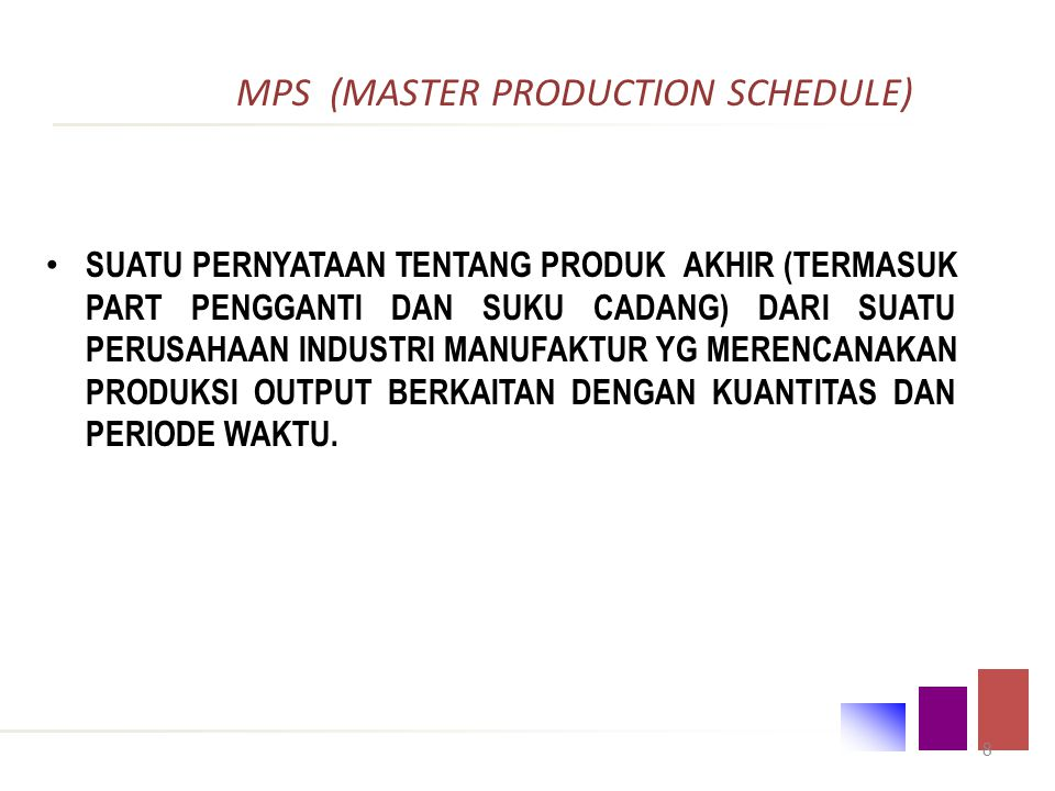 7 Perencanaan Disagregat Tujuan : Disagregasi dilakukan untuk menyusun jadwal induk produksi (MPS – Master Production Schedule) Setelah diketahui jadwal produksi agregatnya.