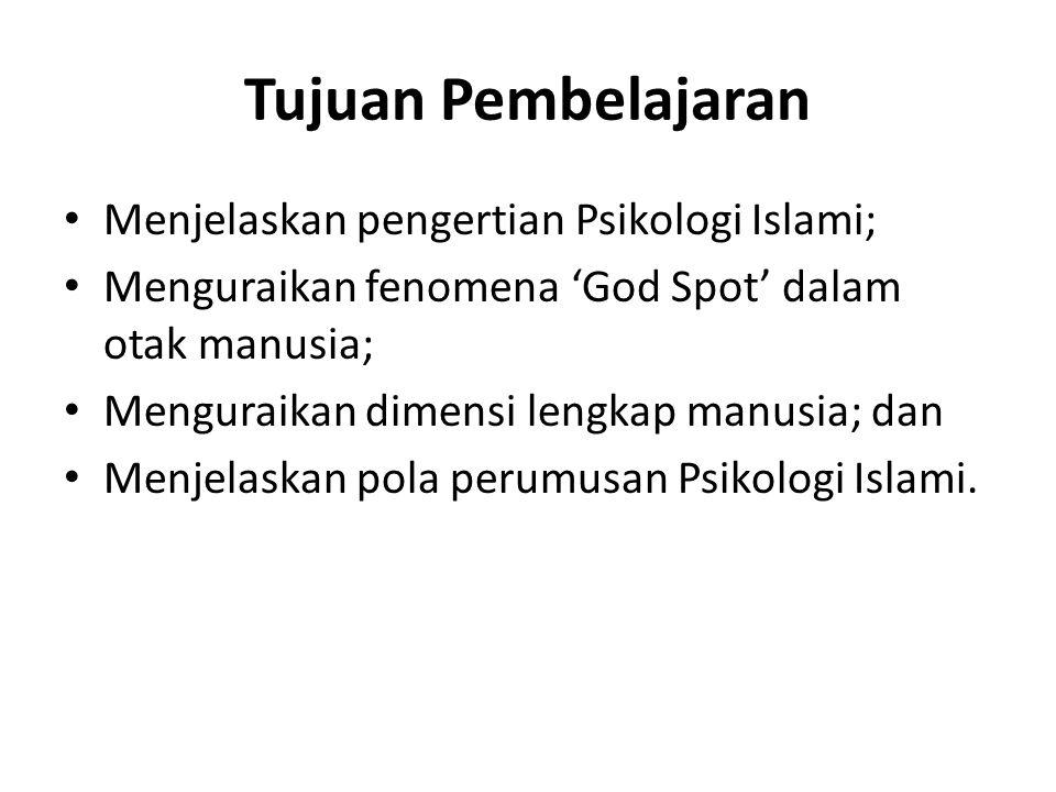 Tujuan Pembelajaran Menjelaskan pengertian Psikologi Islami; Menguraikan fenomena 'God Spot' dalam otak manusia; Menguraikan dimensi lengkap manusia; dan Menjelaskan pola perumusan Psikologi Islami.