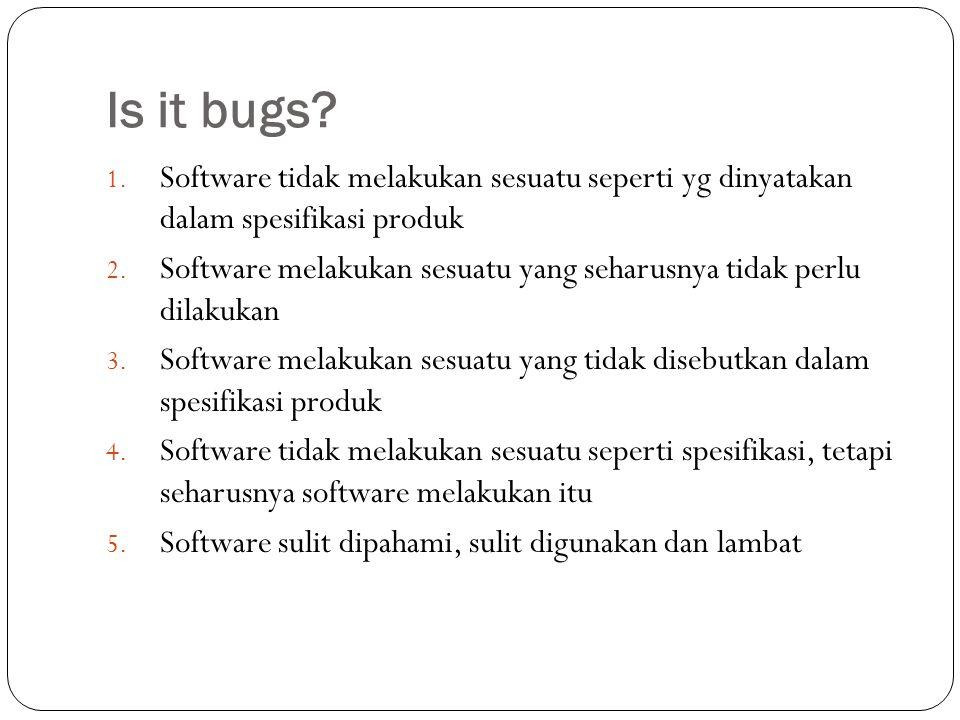 Bugs Mustahil mencari bugs secara menyeluruh.Why.
