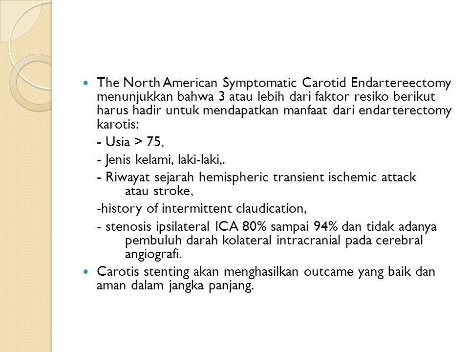 The North American Symptomatic Carotid Endartereectomy menunjukkan bahwa 3 atau lebih dari faktor resiko berikut harus hadir untuk mendapatkan manfaat