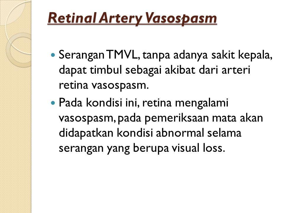 Retinal Artery Vasospasm Serangan TMVL, tanpa adanya sakit kepala, dapat timbul sebagai akibat dari arteri retina vasospasm. Pada kondisi ini, retina