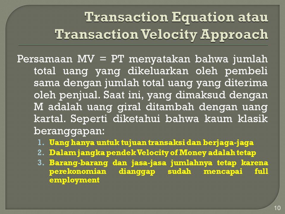 Persamaan MV = PT menyatakan bahwa jumlah total uang yang dikeluarkan oleh pembeli sama dengan jumlah total uang yang diterima oleh penjual. Saat ini,