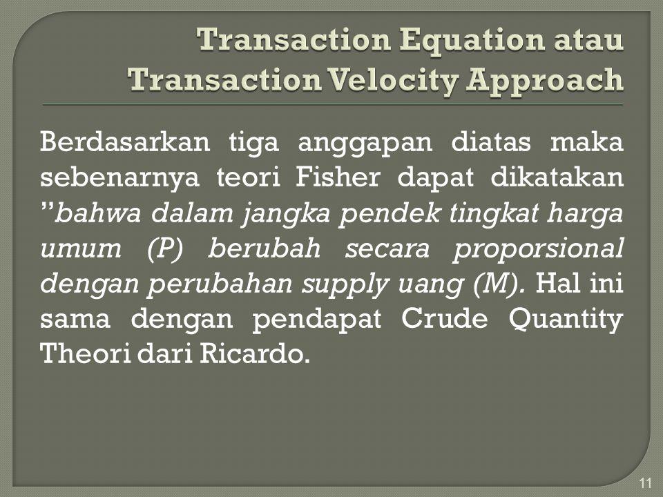 """Berdasarkan tiga anggapan diatas maka sebenarnya teori Fisher dapat dikatakan """"bahwa dalam jangka pendek tingkat harga umum (P) berubah secara propors"""