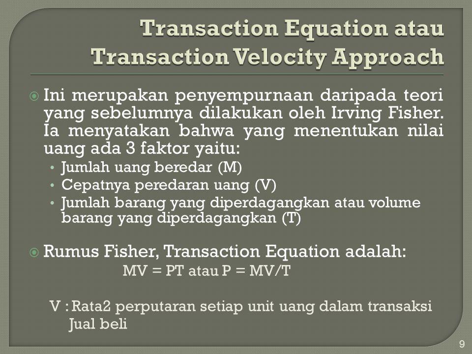 Persamaan MV = PT menyatakan bahwa jumlah total uang yang dikeluarkan oleh pembeli sama dengan jumlah total uang yang diterima oleh penjual.