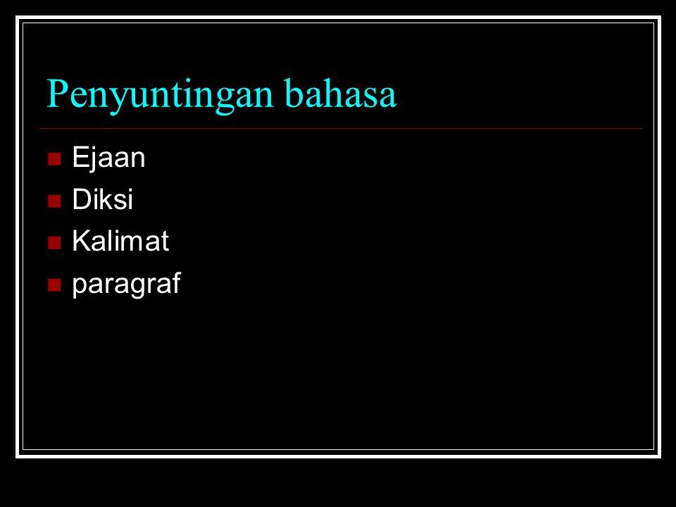 Penyuntingan bahasa Ejaan Diksi Kalimat paragraf