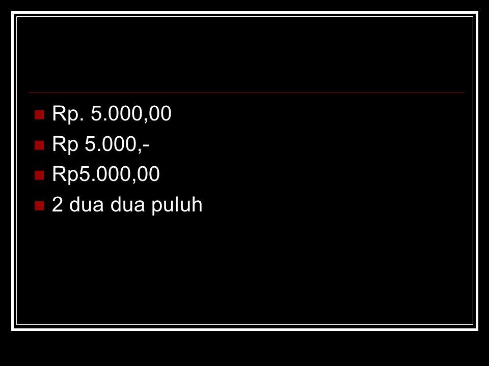 Rp. 5.000,00 Rp 5.000,- Rp5.000,00 2 dua dua puluh
