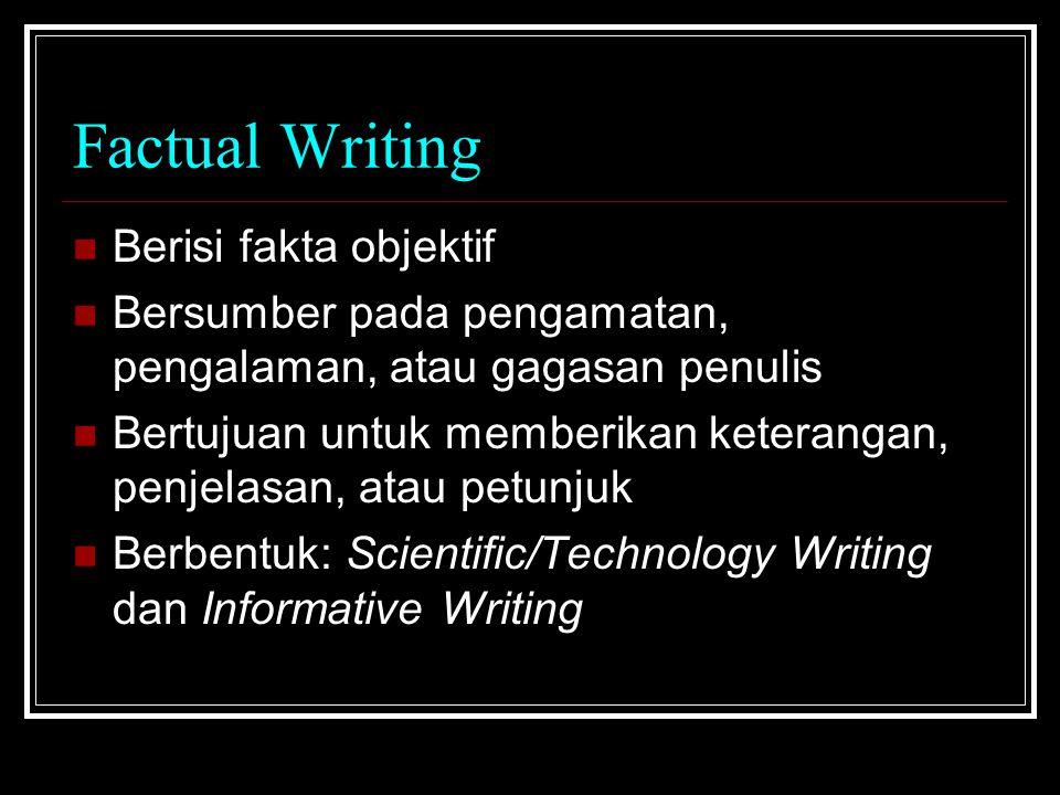 Factual Writing Berisi fakta objektif Bersumber pada pengamatan, pengalaman, atau gagasan penulis Bertujuan untuk memberikan keterangan, penjelasan, a