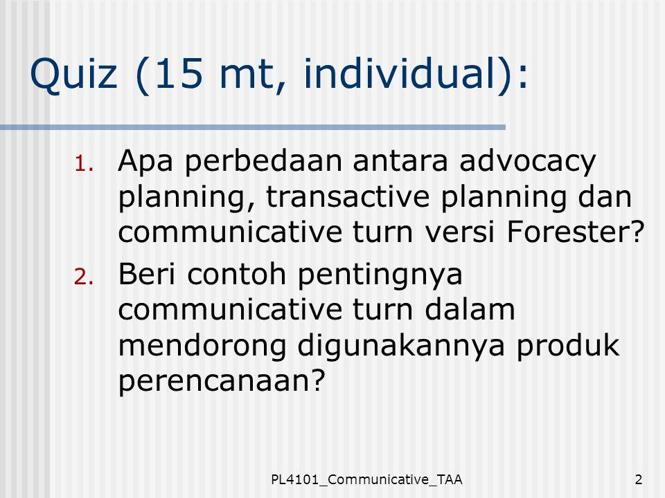 PL4101_Communicative_TAA2 Quiz (15 mt, individual): 1. Apa perbedaan antara advocacy planning, transactive planning dan communicative turn versi Fores