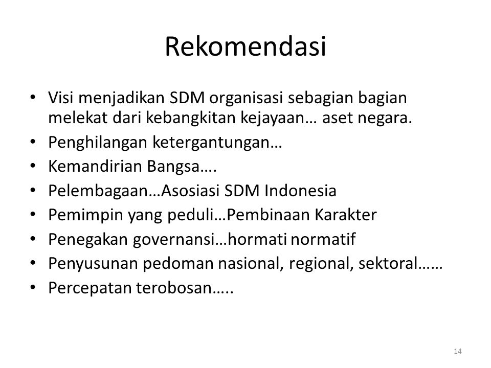 Rekomendasi Visi menjadikan SDM organisasi sebagian bagian melekat dari kebangkitan kejayaan… aset negara. Penghilangan ketergantungan… Kemandirian Ba