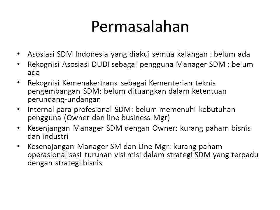 Permasalahan Asosiasi SDM Indonesia yang diakui semua kalangan : belum ada Rekognisi Asosiasi DUDI sebagai pengguna Manager SDM : belum ada Rekognisi