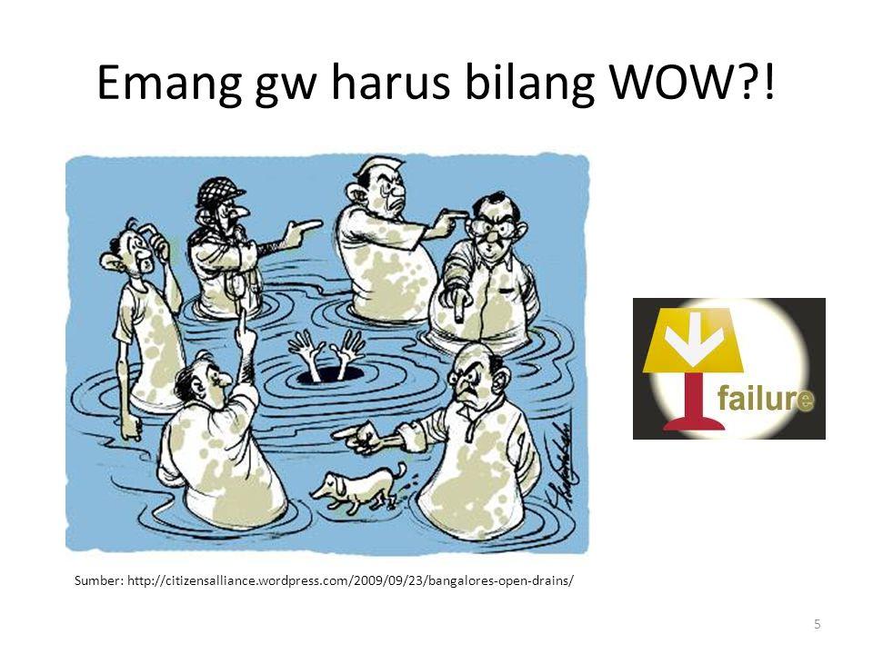 Emang gw harus bilang WOW?! Sumber: http://citizensalliance.wordpress.com/2009/09/23/bangalores-open-drains/ 5