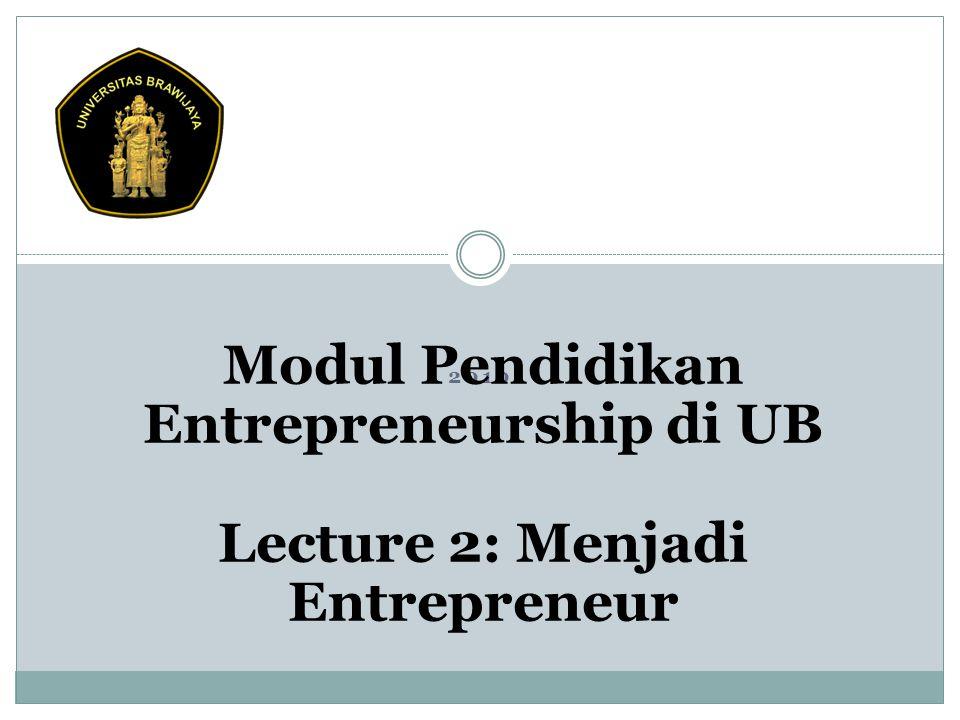 2010 Modul Pendidikan Entrepreneurship di UB Lecture 2: Menjadi Entrepreneur