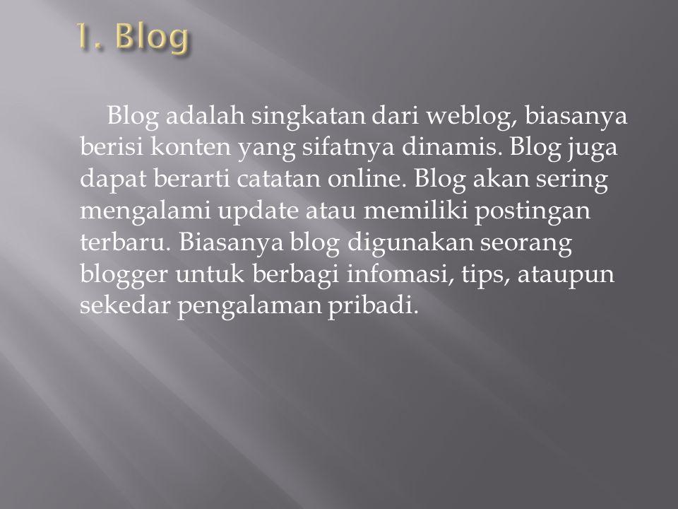 Blog adalah singkatan dari weblog, biasanya berisi konten yang sifatnya dinamis.