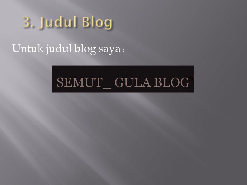Untuk judul blog saya :