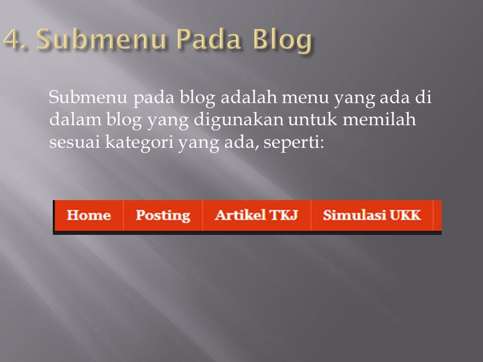 Submenu pada blog adalah menu yang ada di dalam blog yang digunakan untuk memilah sesuai kategori yang ada, seperti: