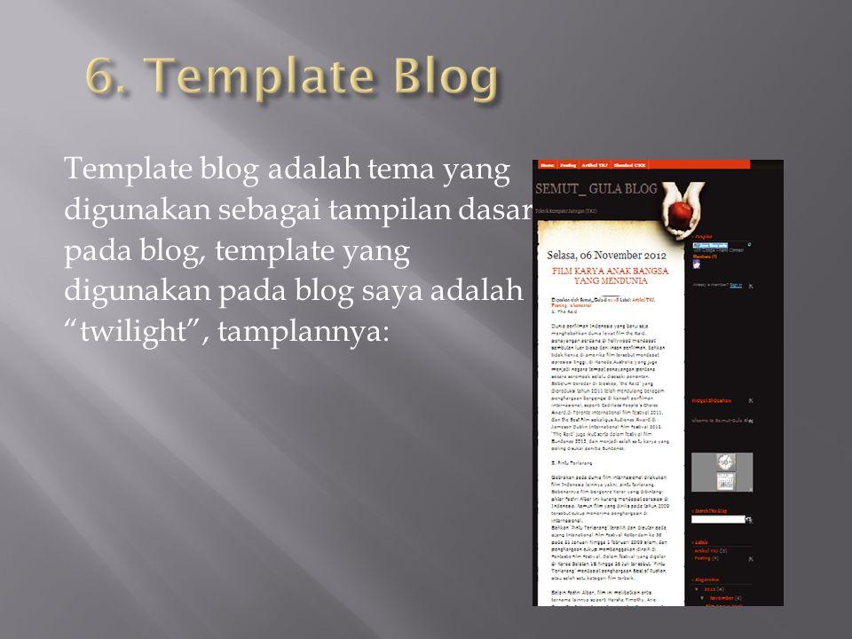 Template blog adalah tema yang digunakan sebagai tampilan dasar pada blog, template yang digunakan pada blog saya adalah twilight , tamplannya: