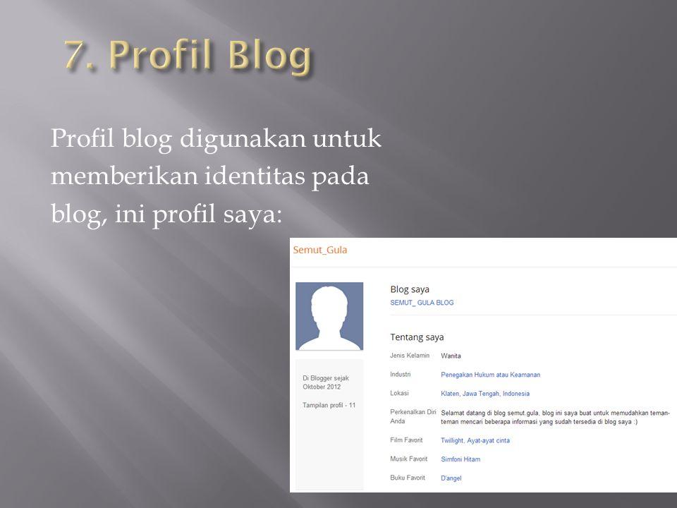 Profil blog digunakan untuk memberikan identitas pada blog, ini profil saya: