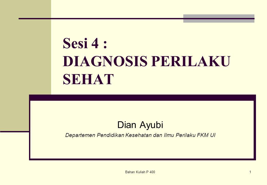 Bahan Kuliah P 4001 Sesi 4 : DIAGNOSIS PERILAKU SEHAT Dian Ayubi Departemen Pendidikan Kesehatan dan Ilmu Perilaku FKM UI