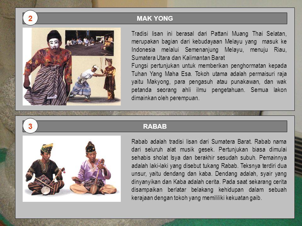 MAK YONG Tradisi lisan ini berasal dari Pattani Muang Thai Selatan, merupakan bagian dari kebudayaan Melayu yang masuk ke Indonesia melalui Semenanjun