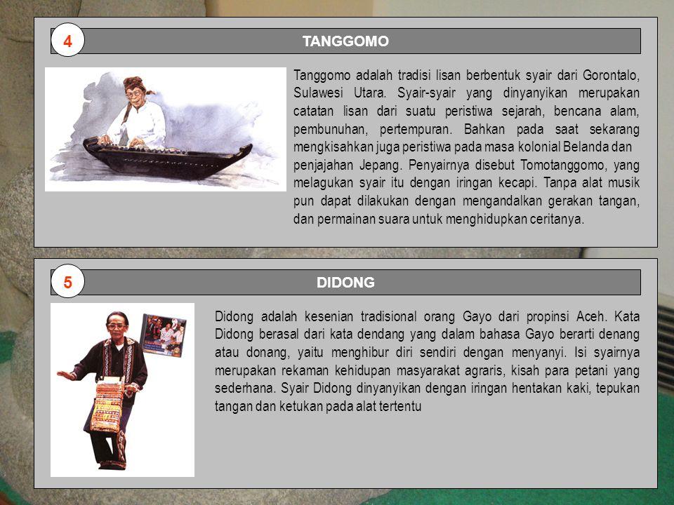 TANGGOMO Tanggomo adalah tradisi lisan berbentuk syair dari Gorontalo, Sulawesi Utara. Syair-syair yang dinyanyikan merupakan catatan lisan dari suatu