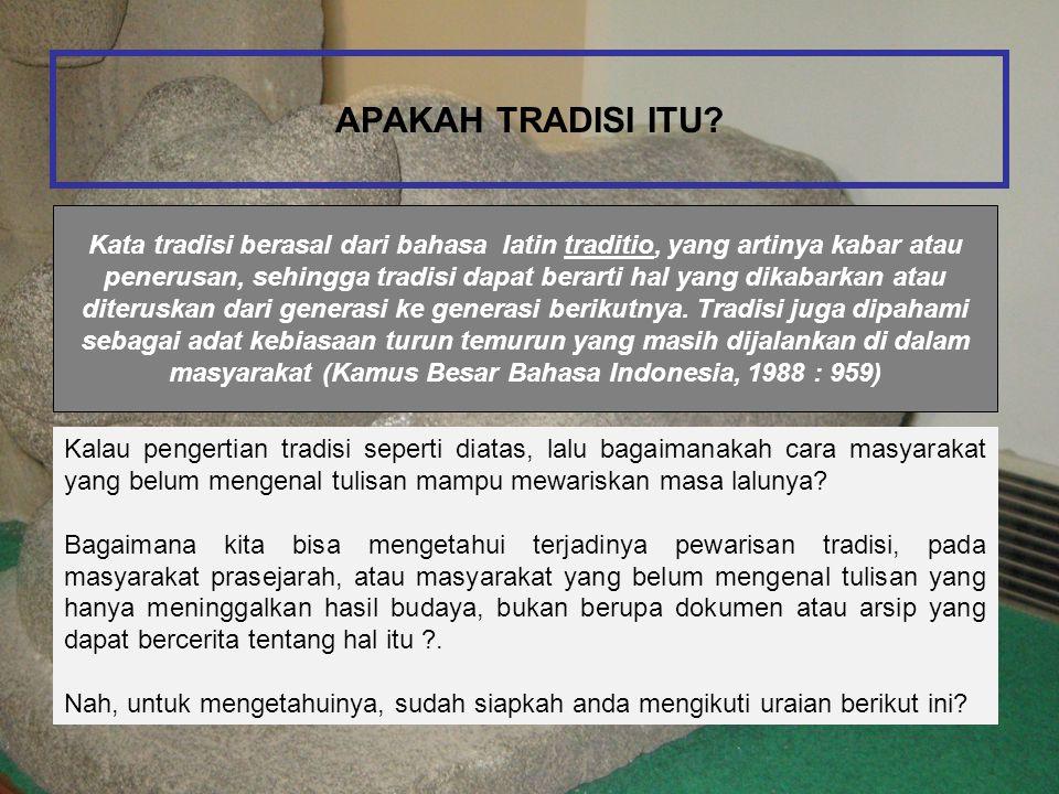 APAKAH TRADISI ITU? Kata tradisi berasal dari bahasa latin traditio, yang artinya kabar atau penerusan, sehingga tradisi dapat berarti hal yang dikaba