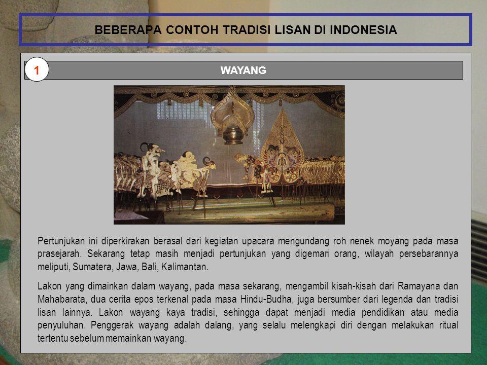 WAYANG Pertunjukan ini diperkirakan berasal dari kegiatan upacara mengundang roh nenek moyang pada masa prasejarah.