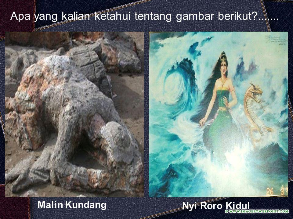 Malin Kundang Nyi Roro Kidul Apa yang kalian ketahui tentang gambar berikut?.......
