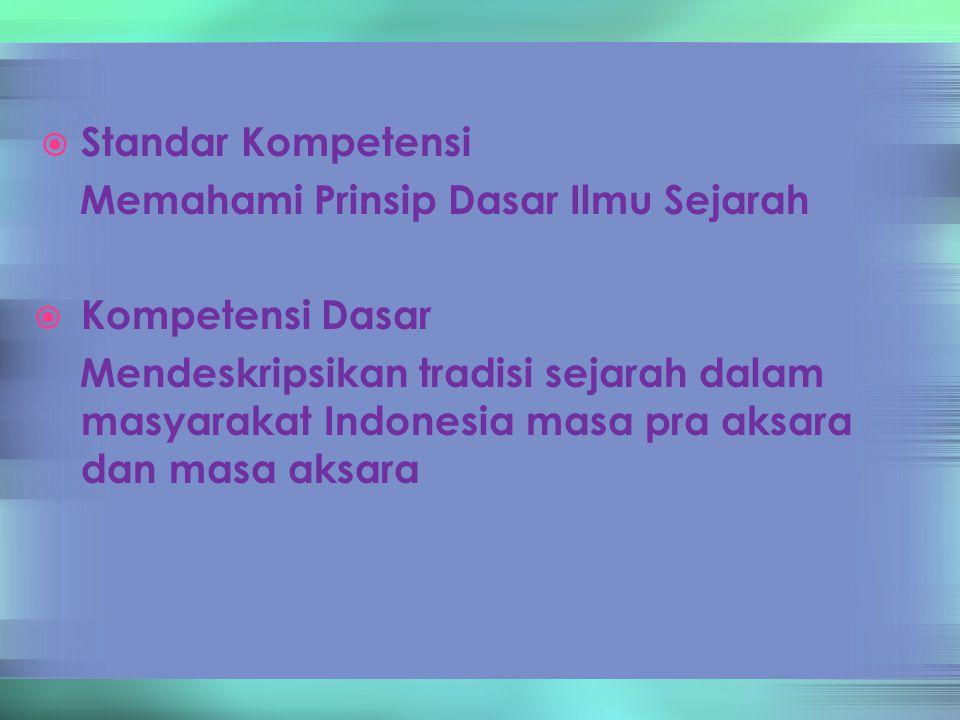  Standar Kompetensi Memahami Prinsip Dasar Ilmu Sejarah  Kompetensi Dasar Mendeskripsikan tradisi sejarah dalam masyarakat Indonesia masa pra aksara