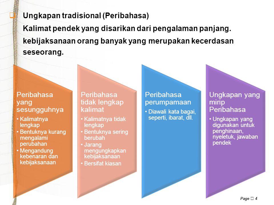 Page  4  Ungkapan tradisional (Peribahasa) Kalimat pendek yang disarikan dari pengalaman panjang.