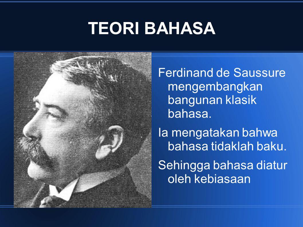 TEORI BAHASA Ferdinand de Saussure mengembangkan bangunan klasik bahasa. Ia mengatakan bahwa bahasa tidaklah baku. Sehingga bahasa diatur oleh kebiasa
