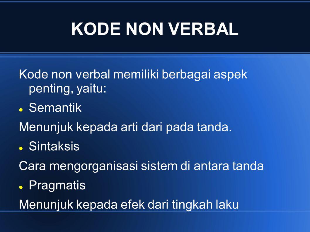 KODE NON VERBAL Kode non verbal memiliki berbagai aspek penting, yaitu: Semantik Menunjuk kepada arti dari pada tanda. Sintaksis Cara mengorganisasi s
