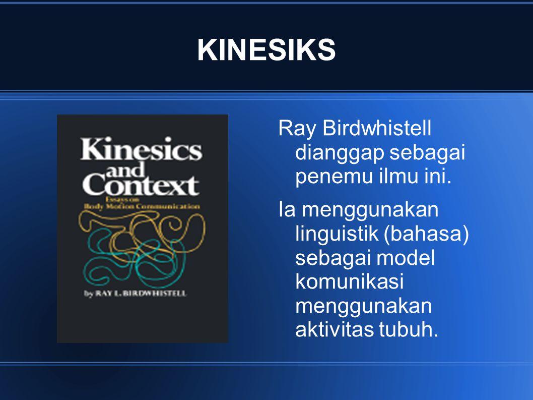 KINESIKS Ray Birdwhistell dianggap sebagai penemu ilmu ini. Ia menggunakan linguistik (bahasa) sebagai model komunikasi menggunakan aktivitas tubuh.