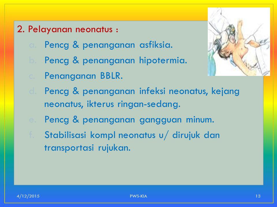 2. Pelayanan neonatus : a.Pencg & penanganan asfiksia. b.Pencg & penanganan hipotermia. c.Penanganan BBLR. d.Pencg & penanganan infeksi neonatus, keja