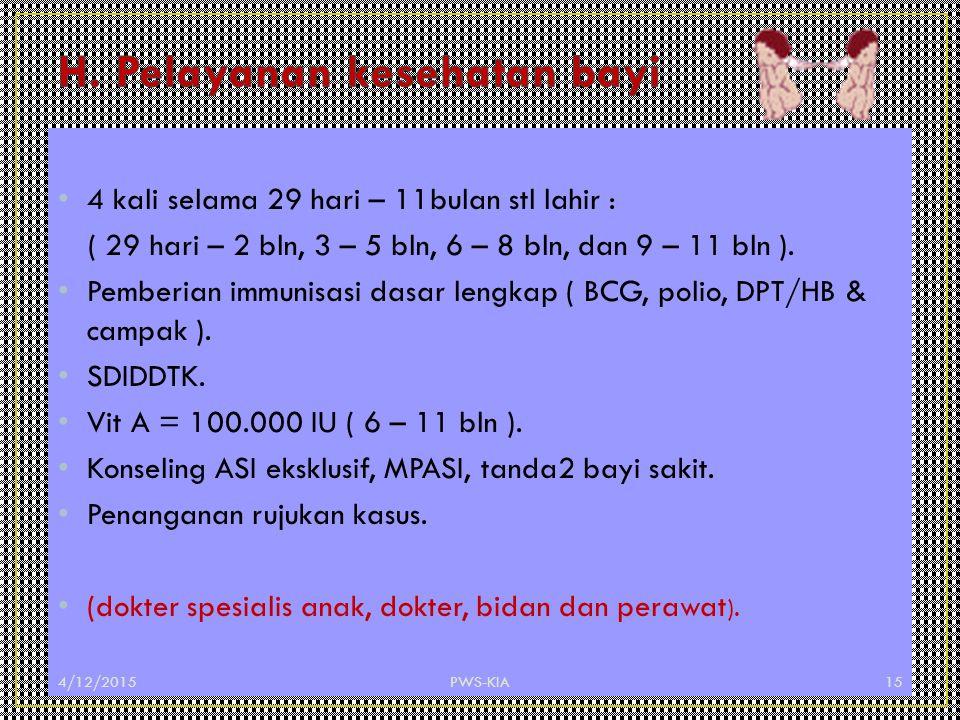 4 kali selama 29 hari – 11bulan stl lahir : ( 29 hari – 2 bln, 3 – 5 bln, 6 – 8 bln, dan 9 – 11 bln ). Pemberian immunisasi dasar lengkap ( BCG, polio