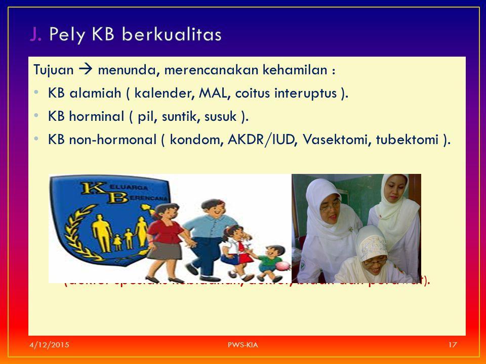 Tujuan  menunda, merencanakan kehamilan : KB alamiah ( kalender, MAL, coitus interuptus ). KB horminal ( pil, suntik, susuk ). KB non-hormonal ( kond