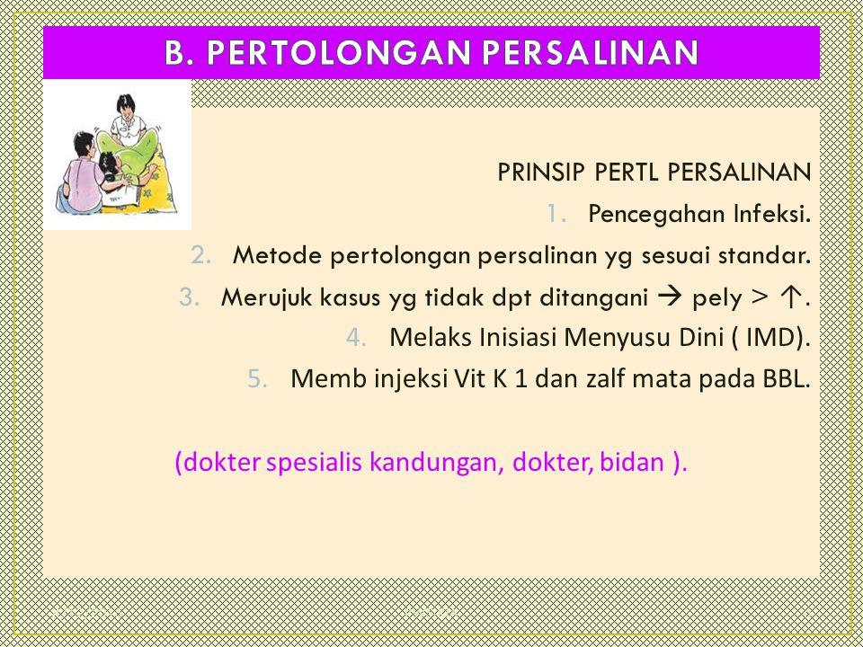 PRINSIP PERTL PERSALINAN 1.Pencegahan Infeksi. 2.Metode pertolongan persalinan yg sesuai standar. 3.Merujuk kasus yg tidak dpt ditangani  pely > ↑. 4