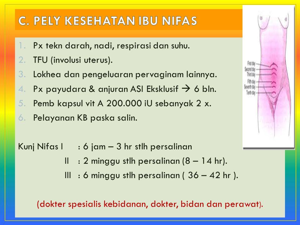 1.Px tekn darah, nadi, respirasi dan suhu. 2.TFU (involusi uterus). 3.Lokhea dan pengeluaran pervaginam lainnya. 4.Px payudara & anjuran ASI Eksklusif