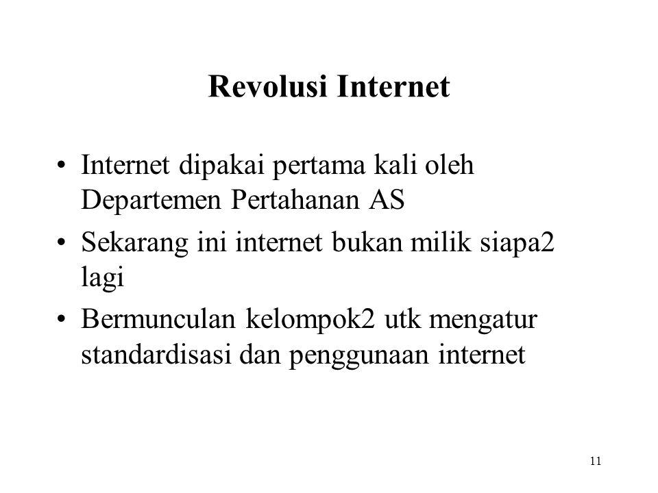 11 Revolusi Internet Internet dipakai pertama kali oleh Departemen Pertahanan AS Sekarang ini internet bukan milik siapa2 lagi Bermunculan kelompok2 u