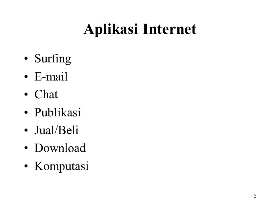 12 Aplikasi Internet Surfing E-mail Chat Publikasi Jual/Beli Download Komputasi