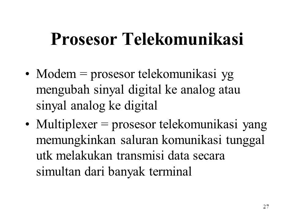 27 Prosesor Telekomunikasi Modem = prosesor telekomunikasi yg mengubah sinyal digital ke analog atau sinyal analog ke digital Multiplexer = prosesor t