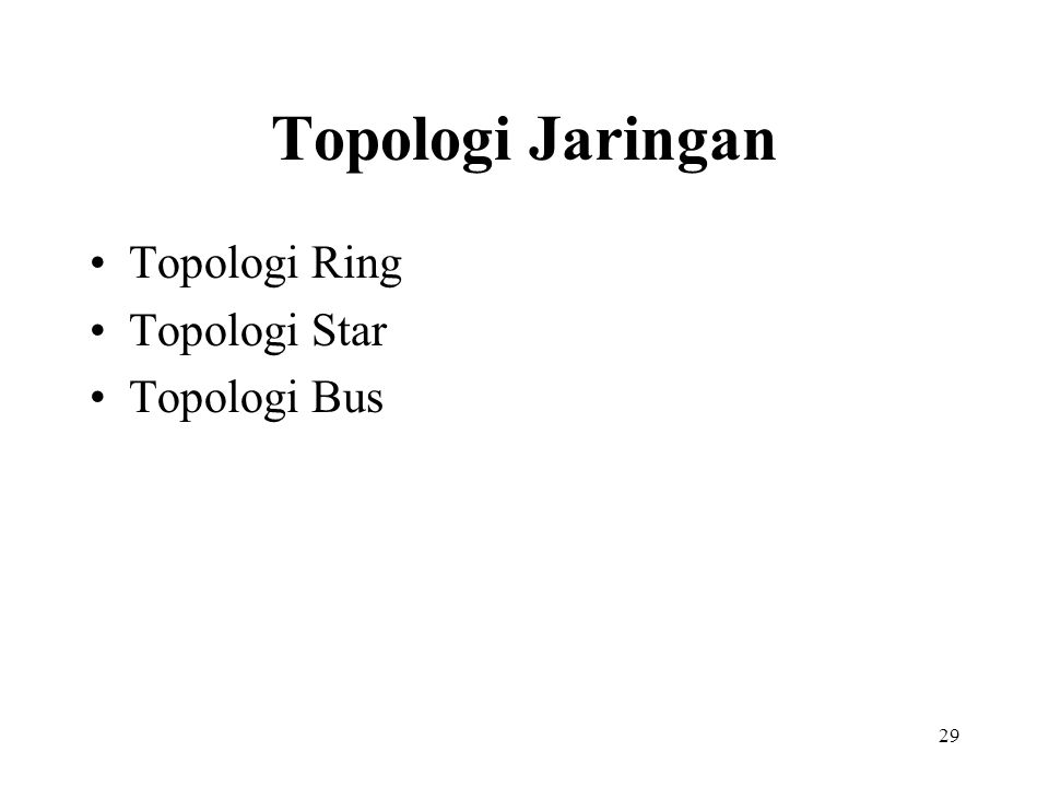 29 Topologi Jaringan Topologi Ring Topologi Star Topologi Bus