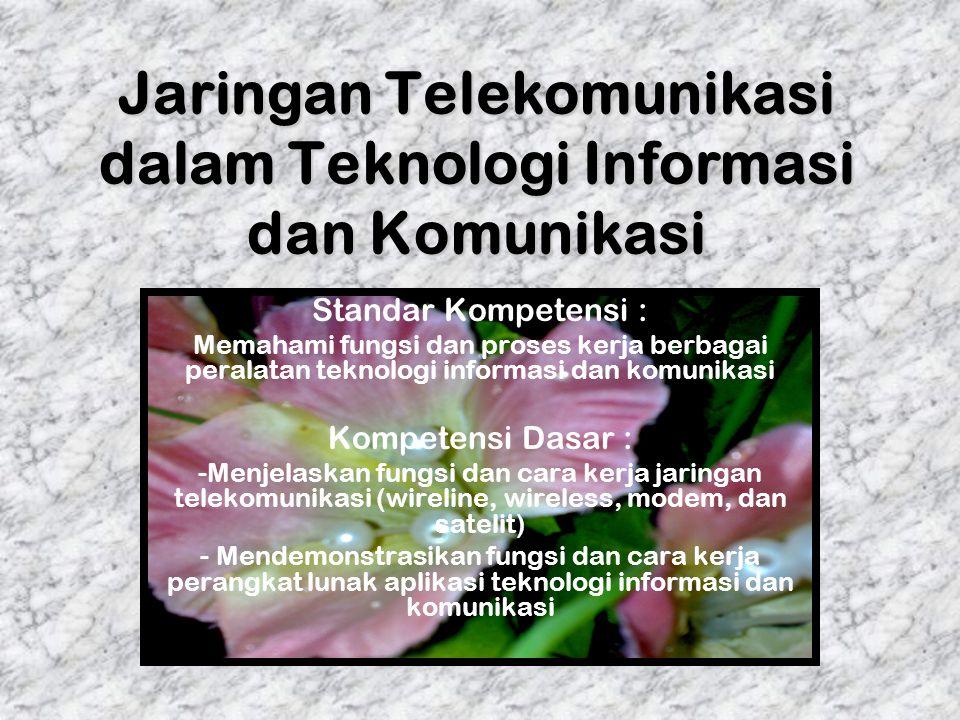 Jaringan Telekomunikasi dalam Teknologi Informasi dan Komunikasi Standar Kompetensi : Memahami fungsi dan proses kerja berbagai peralatan teknologi in