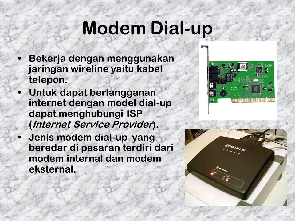 Modem Dial-up Bekerja dengan menggunakan jaringan wireline yaitu kabel telepon. Untuk dapat berlangganan internet dengan model dial-up dapat menghubun