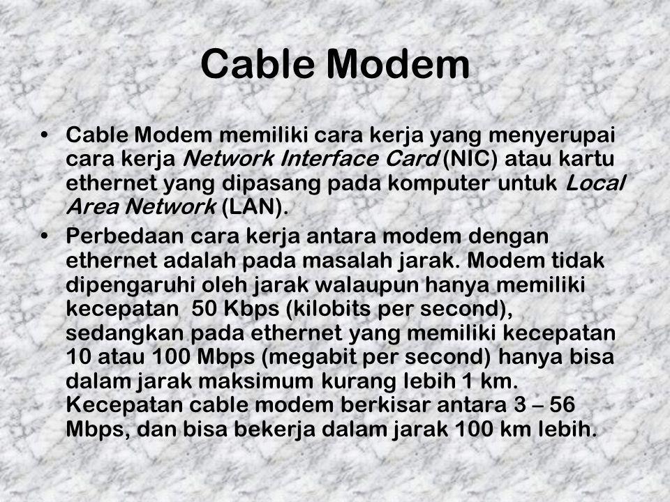 Cable Modem Cable Modem memiliki cara kerja yang menyerupai cara kerja Network Interface Card (NIC) atau kartu ethernet yang dipasang pada komputer un