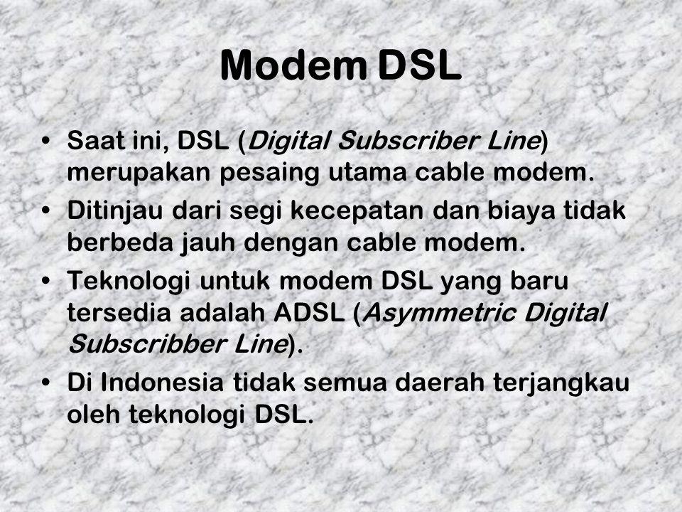 Modem DSL Saat ini, DSL (Digital Subscriber Line) merupakan pesaing utama cable modem. Ditinjau dari segi kecepatan dan biaya tidak berbeda jauh denga