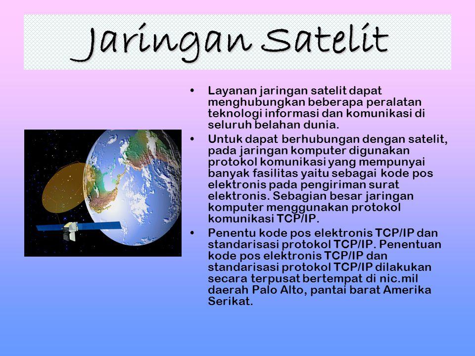 Jaringan Satelit Layanan jaringan satelit dapat menghubungkan beberapa peralatan teknologi informasi dan komunikasi di seluruh belahan dunia. Untuk da